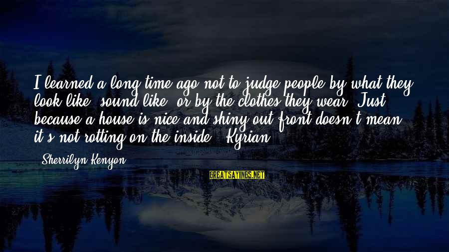 Nice Clothes Sayings By Sherrilyn Kenyon: I learned a long time ago not to judge people by what they look like,