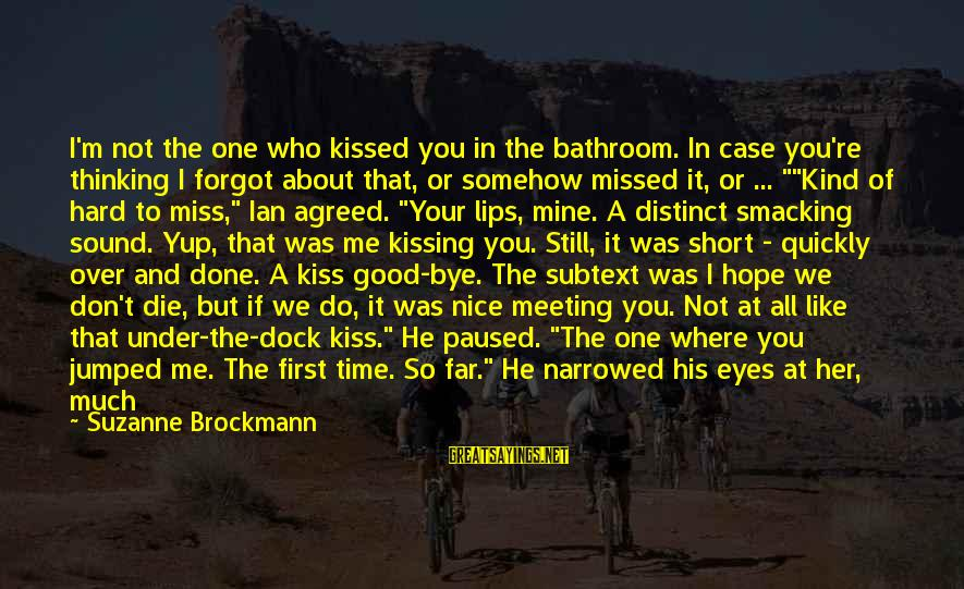 Nice Clothes Sayings By Suzanne Brockmann: I'm not the one who kissed you in the bathroom. In case you're thinking I