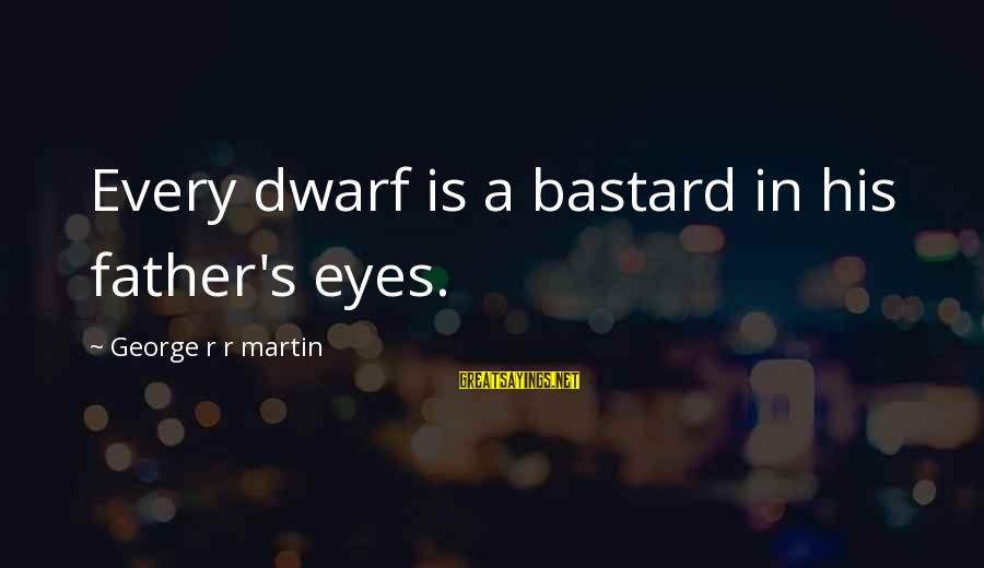 Nice Perfumes Sayings By George R R Martin: Every dwarf is a bastard in his father's eyes.
