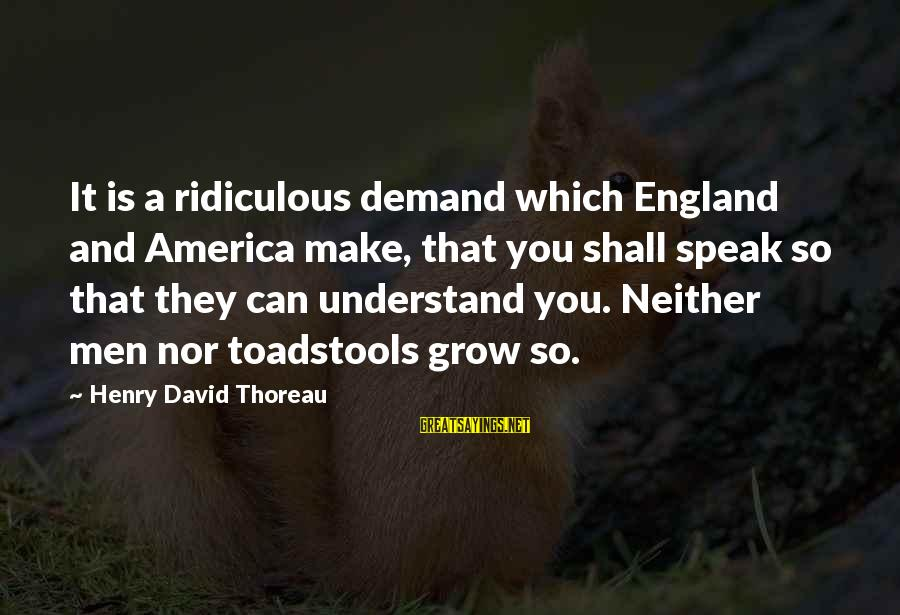 Nice Perfumes Sayings By Henry David Thoreau: It is a ridiculous demand which England and America make, that you shall speak so
