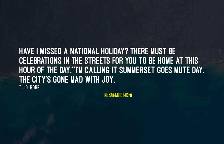 Nice Perfumes Sayings By J.D. Robb: Have I missed a national holiday? There must be celebrations in the streets for you