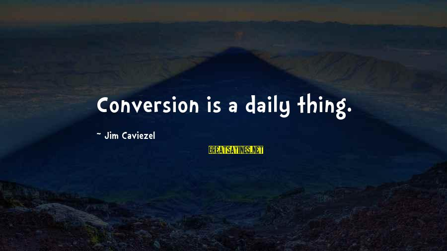Nice Perfumes Sayings By Jim Caviezel: Conversion is a daily thing.