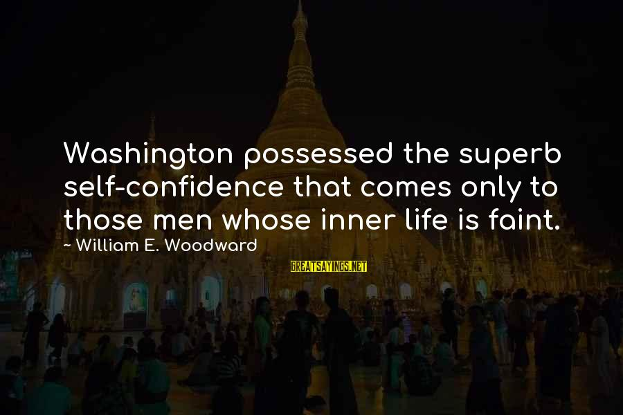 Nice Perfumes Sayings By William E. Woodward: Washington possessed the superb self-confidence that comes only to those men whose inner life is