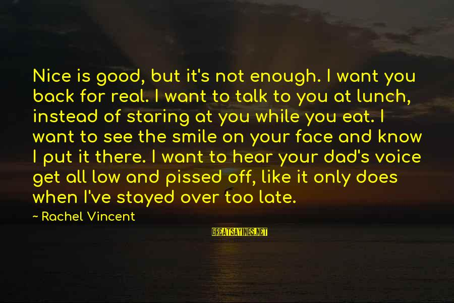 Nice To Hear Your Voice Sayings By Rachel Vincent: Nice is good, but it's not enough. I want you back for real. I want