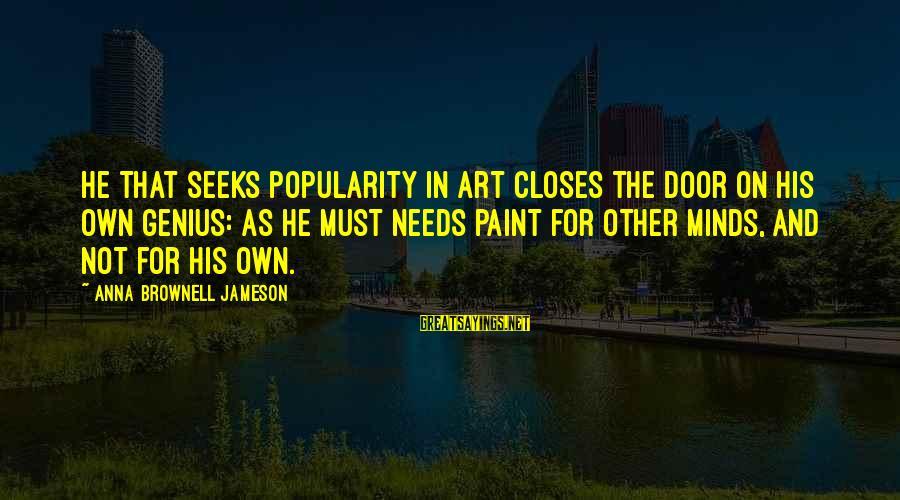 Nicedit Sayings By Anna Brownell Jameson: He that seeks popularity in art closes the door on his own genius: as he