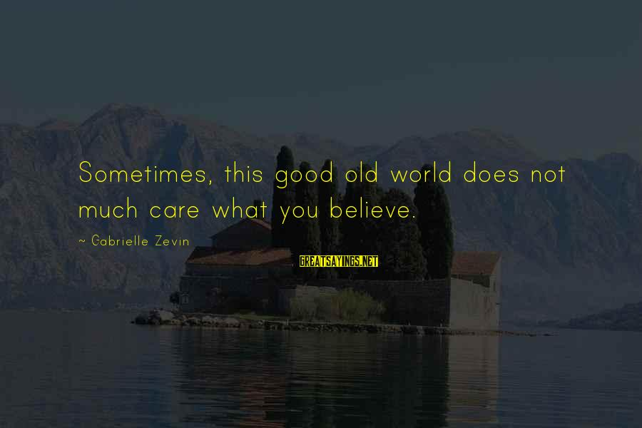 Nicedit Sayings By Gabrielle Zevin: Sometimes, this good old world does not much care what you believe.