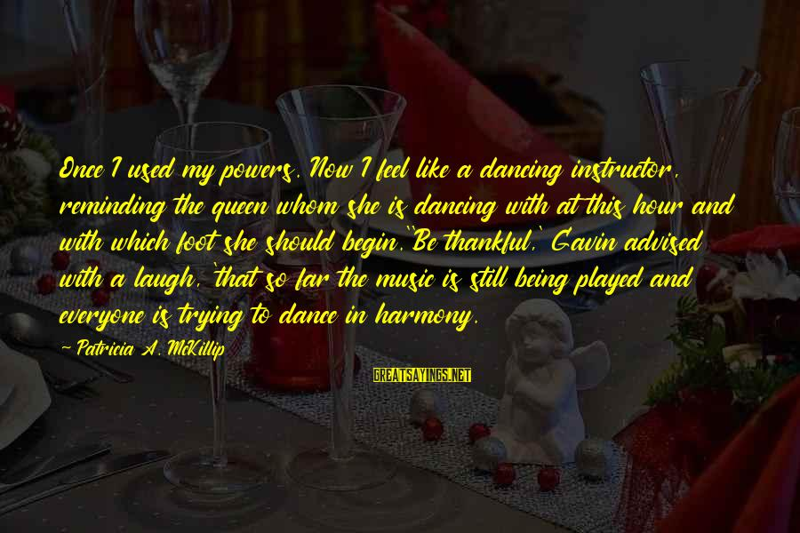 Nicedit Sayings By Patricia A. McKillip: Once I used my powers. Now I feel like a dancing instructor, reminding the queen