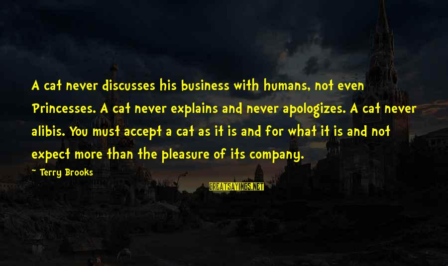 Nicedit Sayings By Terry Brooks: A cat never discusses his business with humans, not even Princesses. A cat never explains