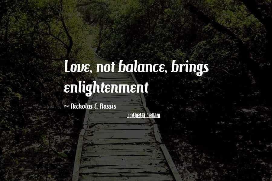 Nicholas C. Rossis Sayings: Love, not balance, brings enlightenment