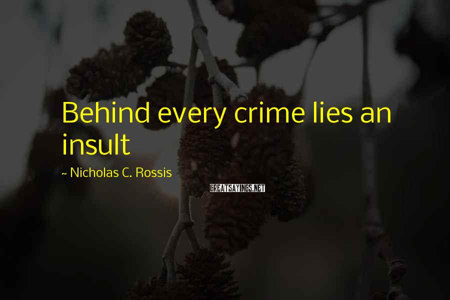 Nicholas C. Rossis Sayings: Behind every crime lies an insult