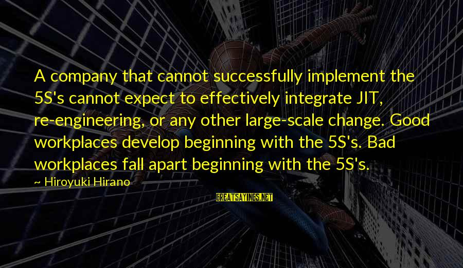 Nick Cumins Sayings By Hiroyuki Hirano: A company that cannot successfully implement the 5S's cannot expect to effectively integrate JIT, re-engineering,