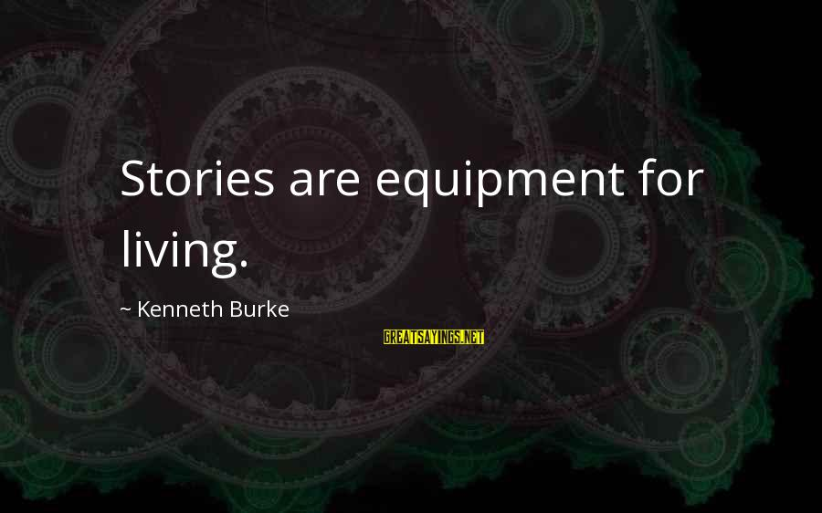 Nick Cumins Sayings By Kenneth Burke: Stories are equipment for living.