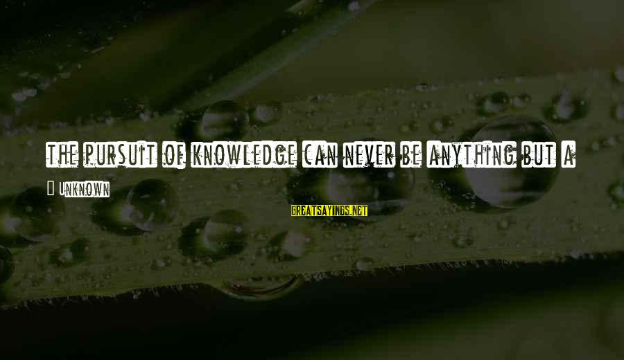 Nick Cumins Sayings By Unknown: the pursuit of knowledge can never be anything but a leap in the dark and
