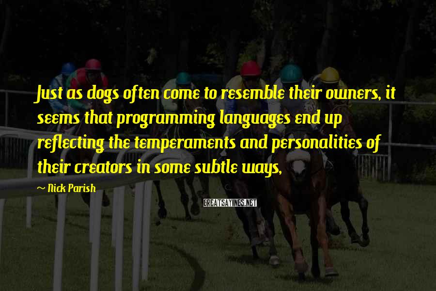 Nick Parish Sayings: Just as dogs often come to resemble their owners, it seems that programming languages end