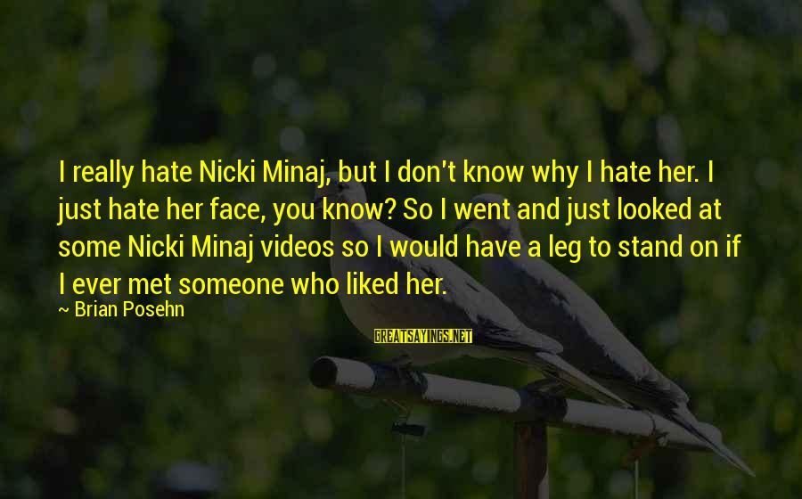 Nicki Sayings By Brian Posehn: I really hate Nicki Minaj, but I don't know why I hate her. I just