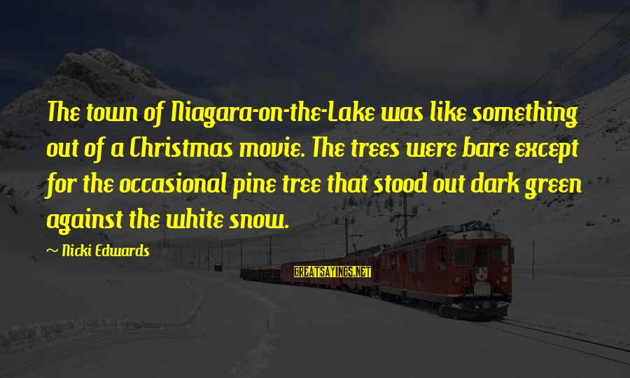 Nicki Sayings By Nicki Edwards: The town of Niagara-on-the-Lake was like something out of a Christmas movie. The trees were
