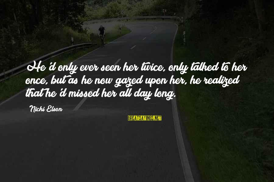 Nicki Sayings By Nicki Elson: He'd only ever seen her twice, only talked to her once, but as he now