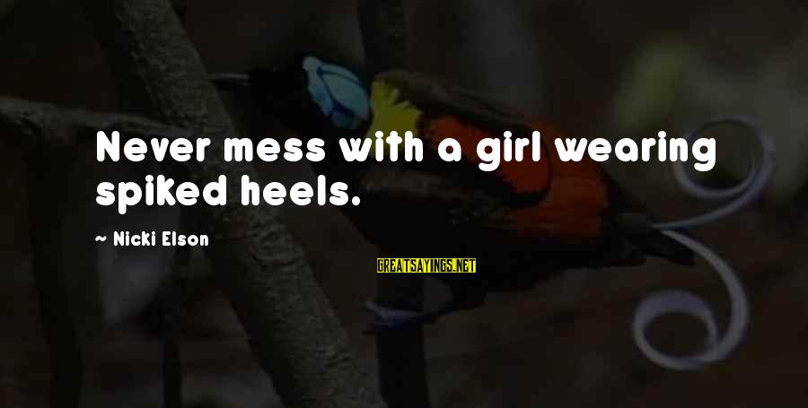 Nicki Sayings By Nicki Elson: Never mess with a girl wearing spiked heels.