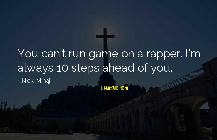 Nicki Sayings By Nicki Minaj: You can't run game on a rapper. I'm always 10 steps ahead of you.