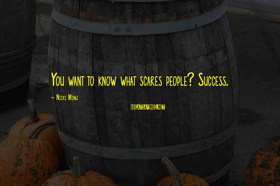 Nicki Sayings By Nicki Minaj: You want to know what scares people? Success.