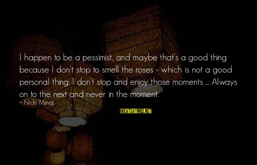 Nicki Sayings By Nicki Minaj: I happen to be a pessimist, and maybe that's a good thing because I don't