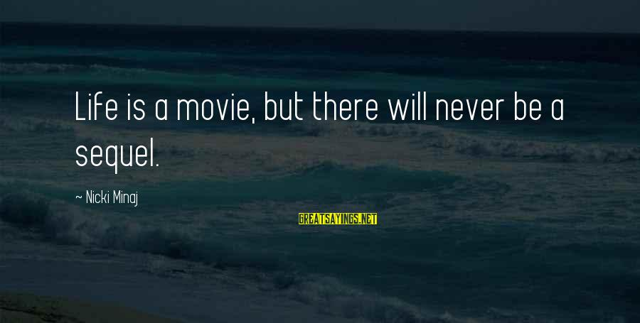 Nicki Sayings By Nicki Minaj: Life is a movie, but there will never be a sequel.