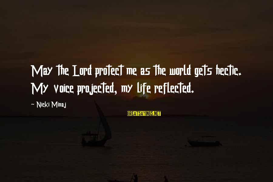 Nicki Sayings By Nicki Minaj: May the Lord protect me as the world gets hectic. My voice projected, my life