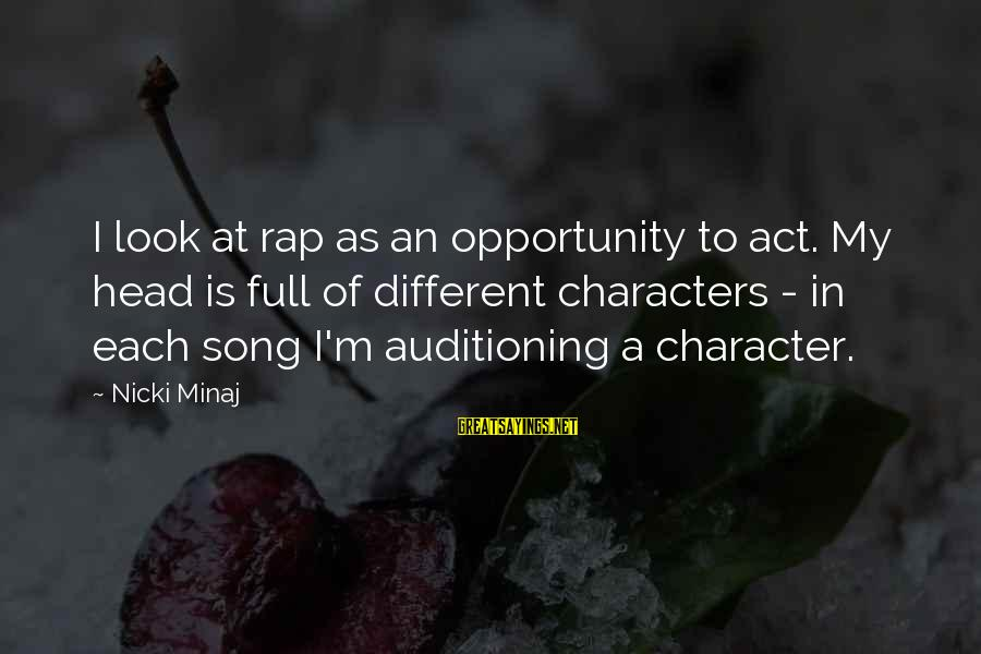 Nicki Sayings By Nicki Minaj: I look at rap as an opportunity to act. My head is full of different