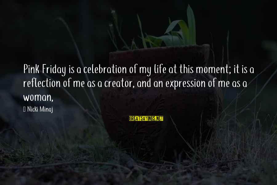 Nicki Sayings By Nicki Minaj: Pink Friday is a celebration of my life at this moment; it is a reflection