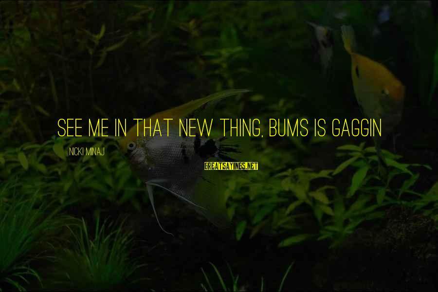 Nicki Sayings By Nicki Minaj: See me in that new thing, bums is gaggin