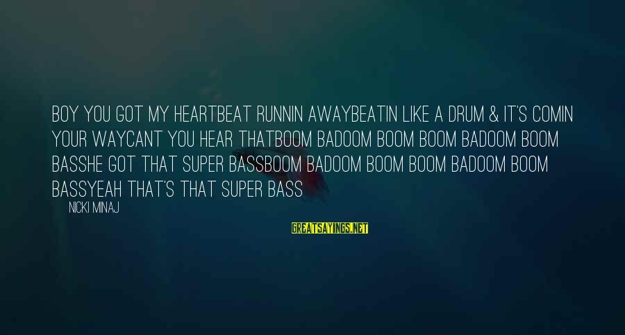 Nicki Sayings By Nicki Minaj: Boy you got my heartbeat runnin awayBeatin like a drum & it's comin your wayCant