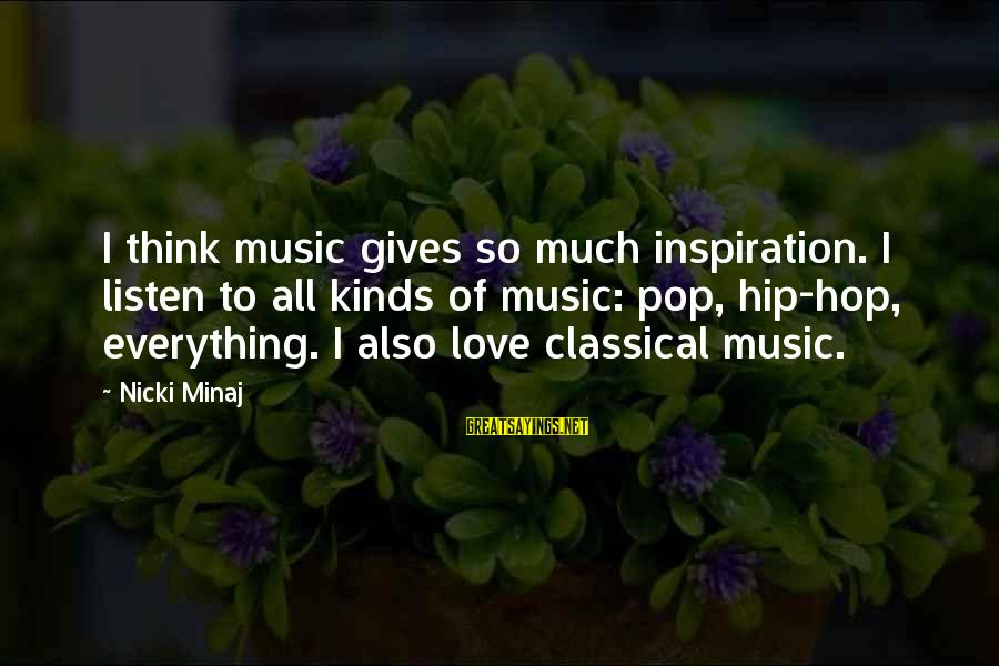 Nicki Sayings By Nicki Minaj: I think music gives so much inspiration. I listen to all kinds of music: pop,