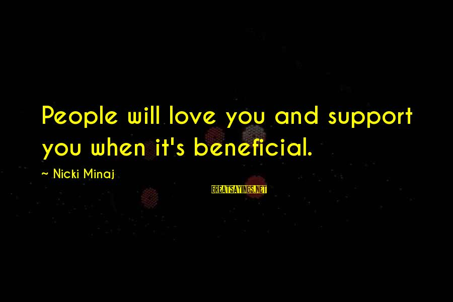 Nicki Sayings By Nicki Minaj: People will love you and support you when it's beneficial.