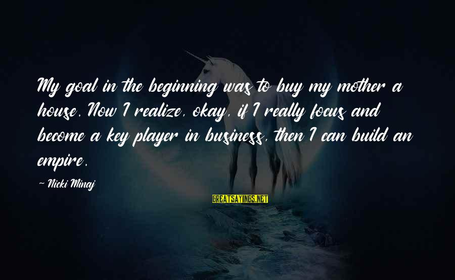 Nicki Sayings By Nicki Minaj: My goal in the beginning was to buy my mother a house. Now I realize,