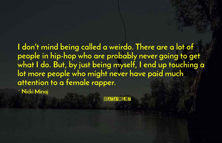 Nicki Sayings By Nicki Minaj: I don't mind being called a weirdo. There are a lot of people in hip-hop