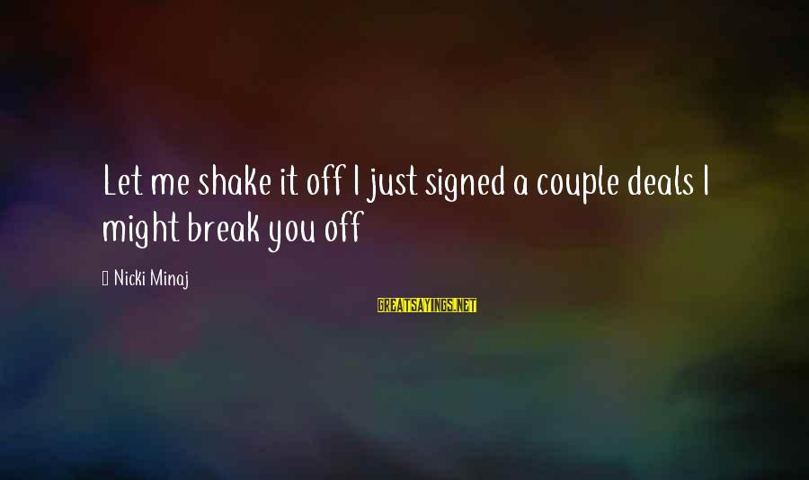 Nicki Sayings By Nicki Minaj: Let me shake it off I just signed a couple deals I might break you