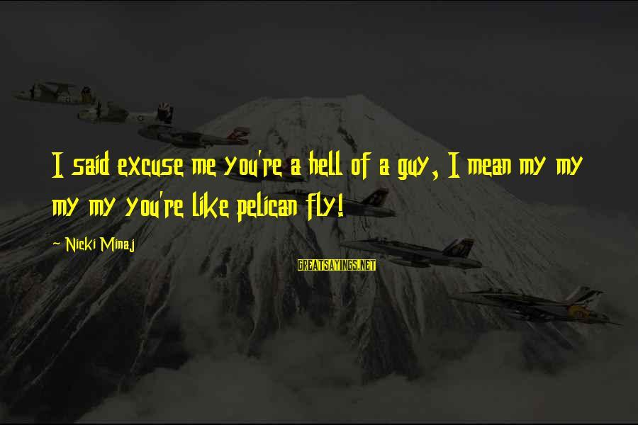 Nicki Sayings By Nicki Minaj: I said excuse me you're a hell of a guy, I mean my my my