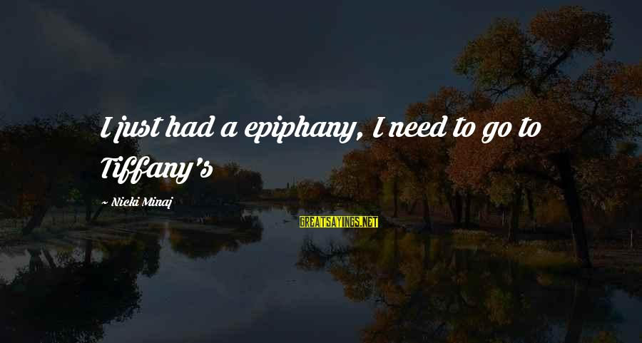 Nicki Sayings By Nicki Minaj: I just had a epiphany, I need to go to Tiffany's