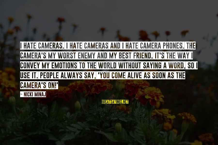 Nicki Sayings By Nicki Minaj: I hate cameras. I hate cameras and I hate camera phones. The camera's my worst