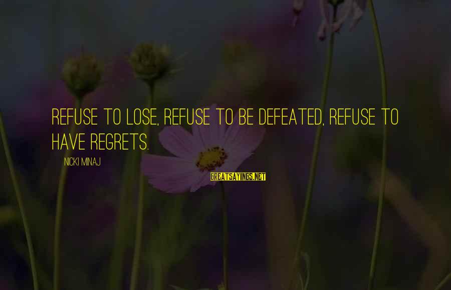 Nicki Sayings By Nicki Minaj: Refuse to lose, Refuse to be defeated, Refuse to have regrets.
