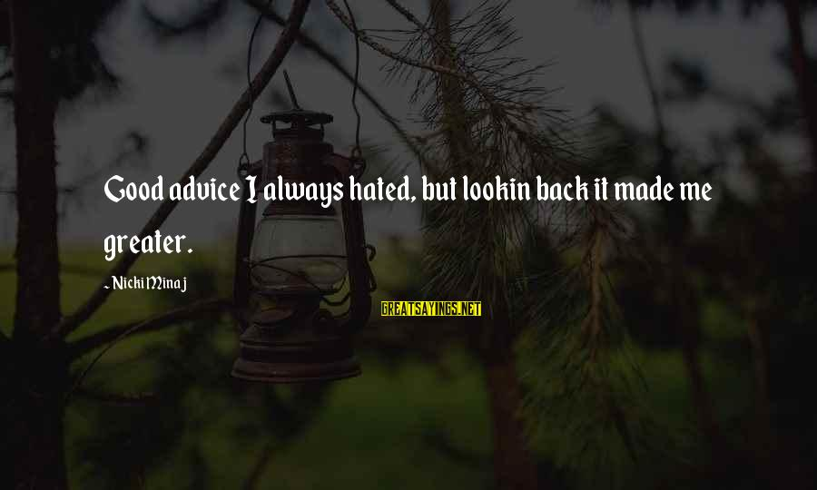 Nicki Sayings By Nicki Minaj: Good advice I always hated, but lookin back it made me greater.