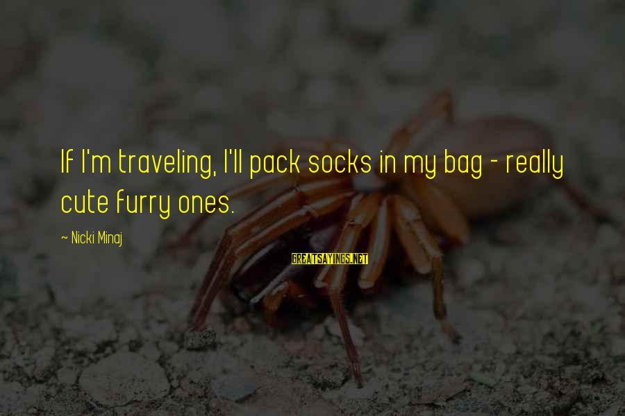 Nicki Sayings By Nicki Minaj: If I'm traveling, I'll pack socks in my bag - really cute furry ones.