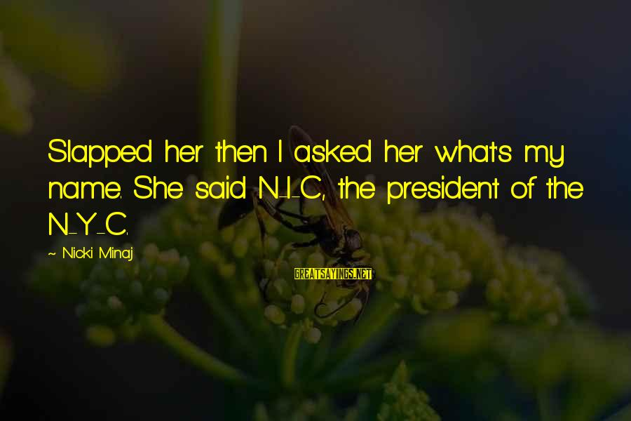 Nicki Sayings By Nicki Minaj: Slapped her then I asked her what's my name. She said N-I-C, the president of