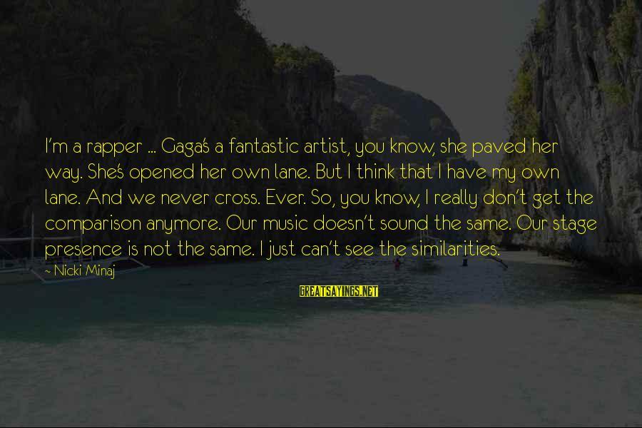 Nicki Sayings By Nicki Minaj: I'm a rapper ... Gaga's a fantastic artist, you know, she paved her way. She's
