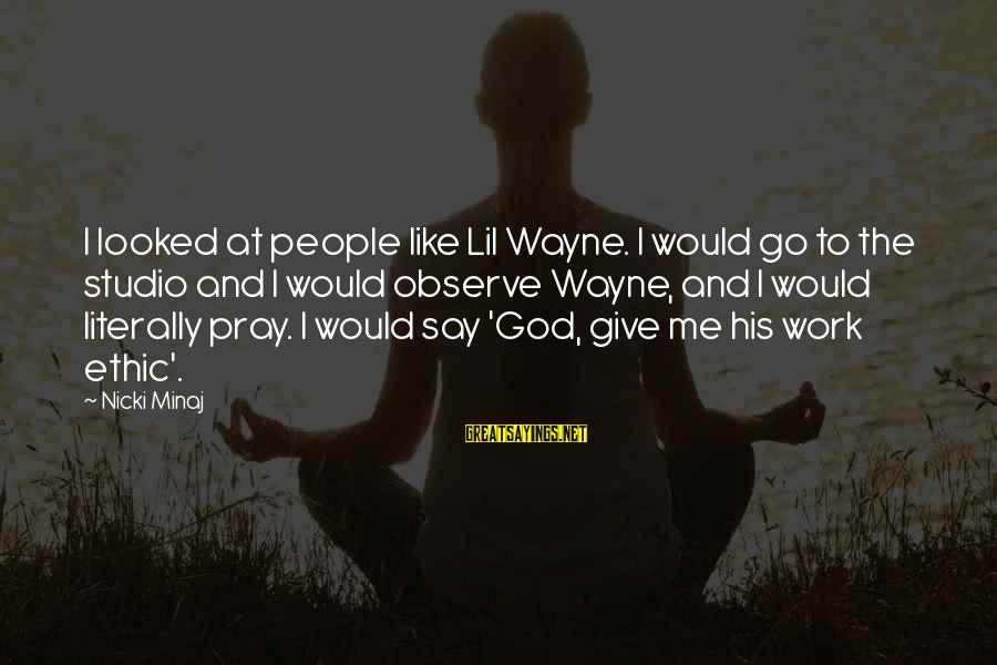 Nicki Sayings By Nicki Minaj: I looked at people like Lil Wayne. I would go to the studio and I