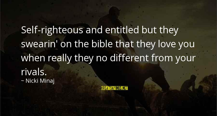 Nicki Sayings By Nicki Minaj: Self-righteous and entitled but they swearin' on the bible that they love you when really