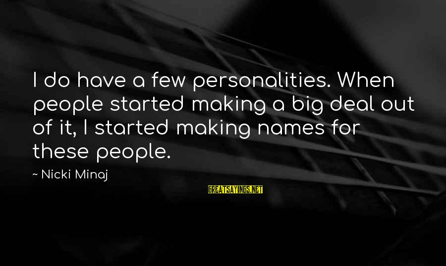 Nicki Sayings By Nicki Minaj: I do have a few personalities. When people started making a big deal out of