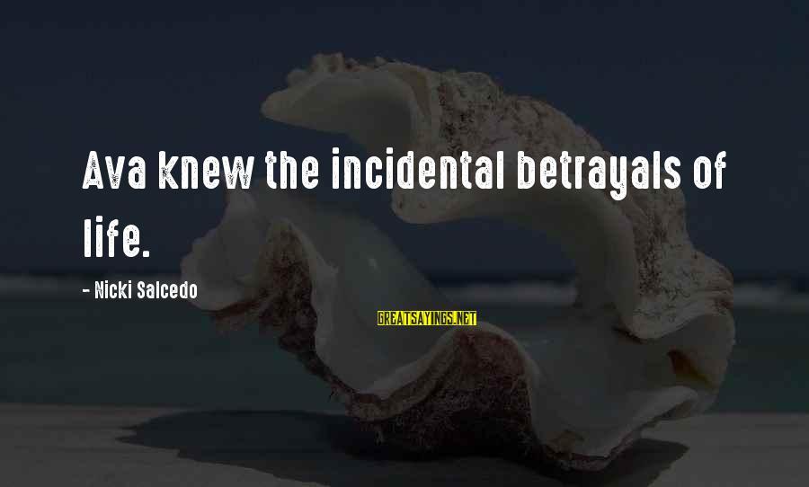 Nicki Sayings By Nicki Salcedo: Ava knew the incidental betrayals of life.