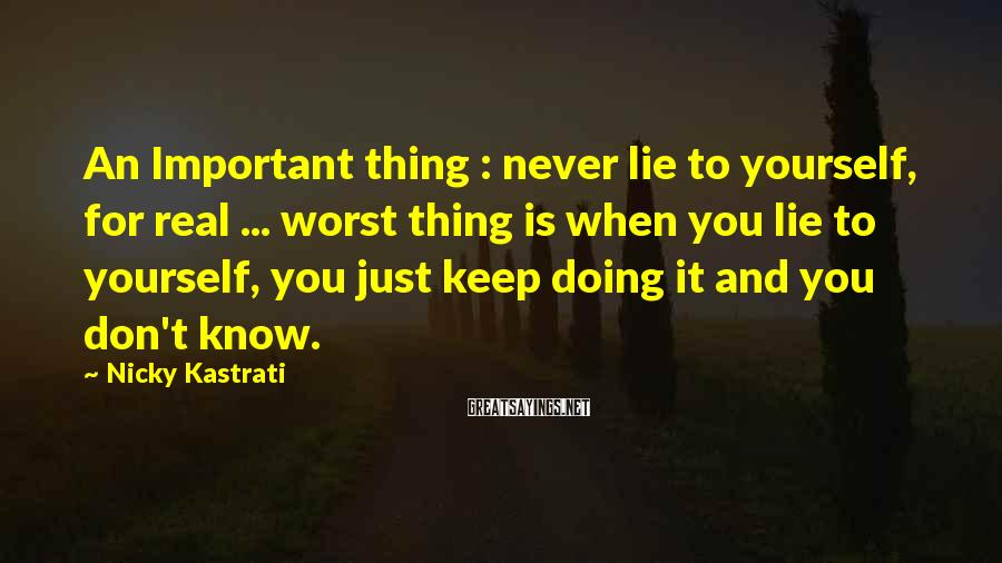 Nicky Kastrati Sayings: An Important thing : never lie to yourself, for real ... worst thing is when