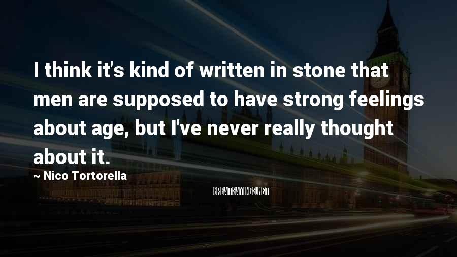 Nico Tortorella Sayings: I think it's kind of written in stone that men are supposed to have strong